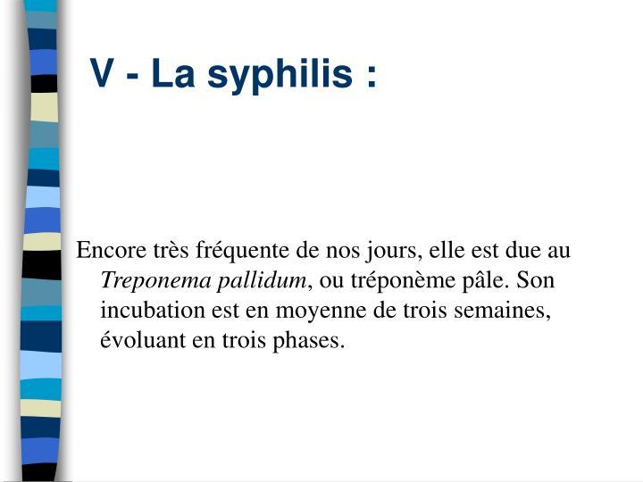 V - La syphilis :