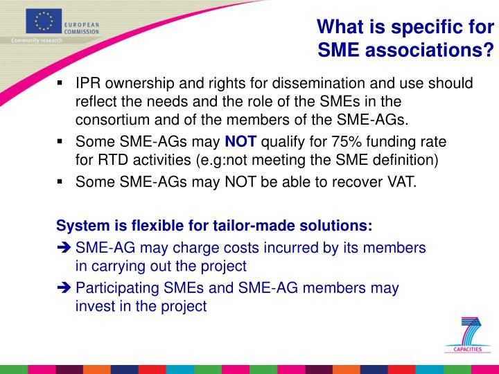 IPR ownership and rights for dissemination and use should reflect the needs and the role of the SMEs in the consortium and of the members of the SME-AGs.