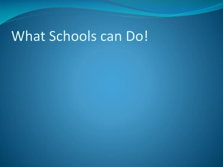What Schools can Do!