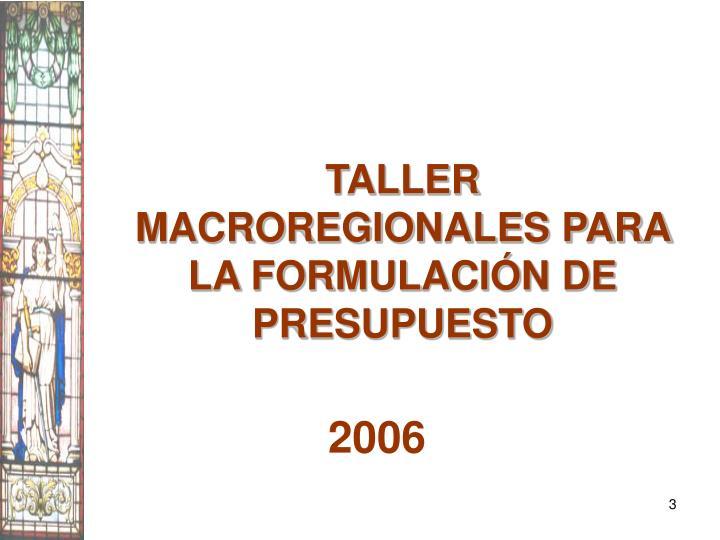 TALLER MACROREGIONALES PARA LA FORMULACIÓN DE PRESUPUESTO
