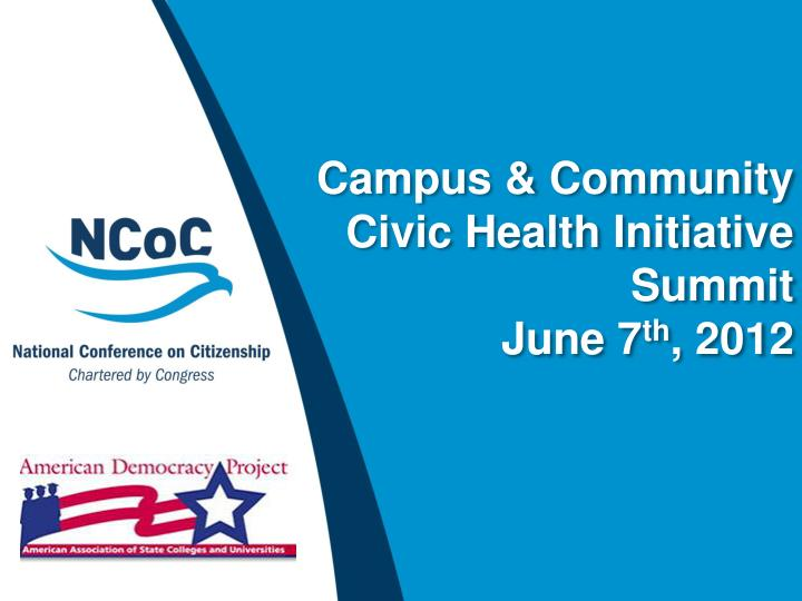 Campus community civic health initiative summit june 7 th 2012