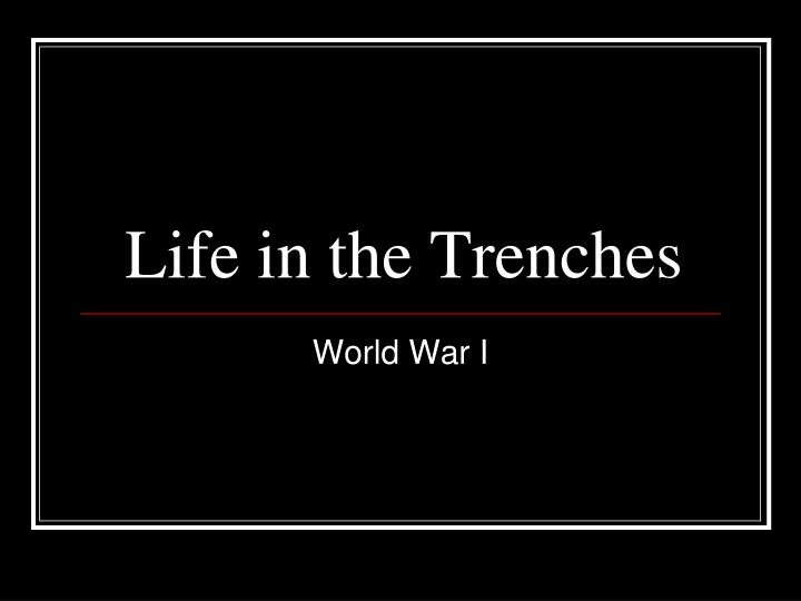life in the trenches original writing essay