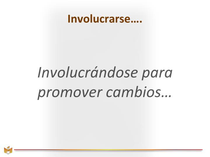 Involucrarse….