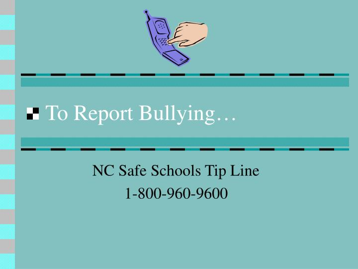 To Report Bullying…