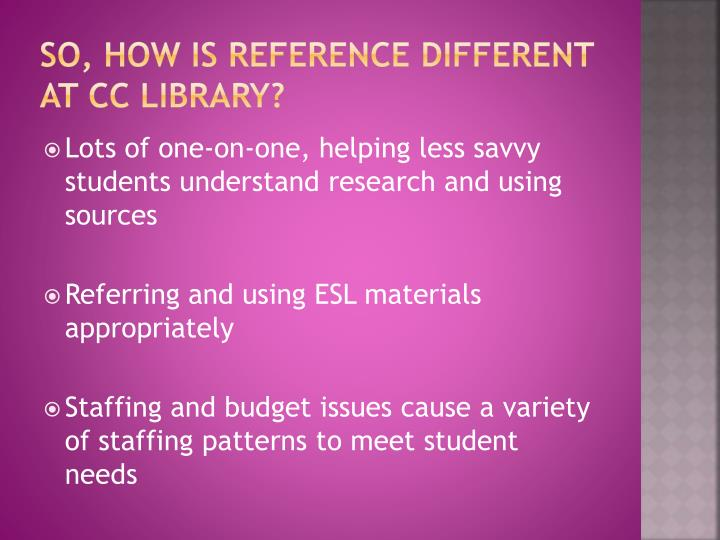 So, how is reference different at CC library?