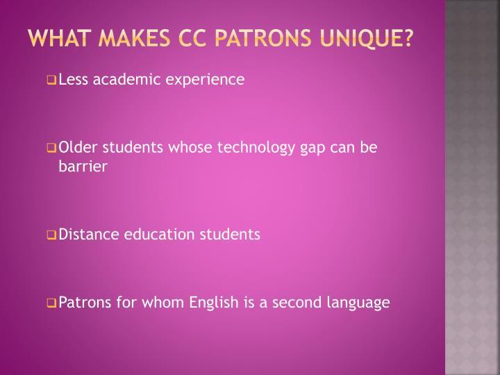 What makes CC patrons unique?