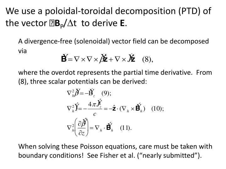 We use a poloidal-toroidal decomposition (PTD) of the vector 