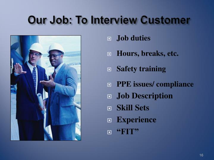Our Job: To Interview Customer