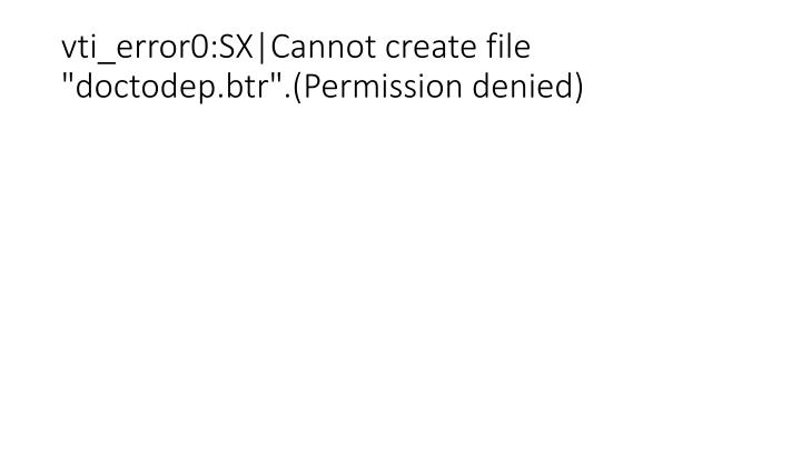 "vti_error0:SX|Cannot create file ""doctodep.btr"".(Permission denied)"