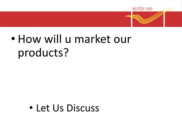 How will u market our products?