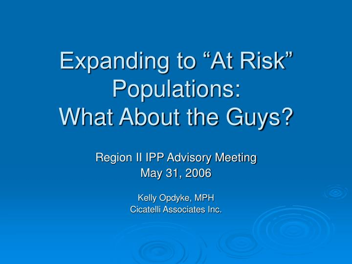 Expanding to at risk populations what about the guys