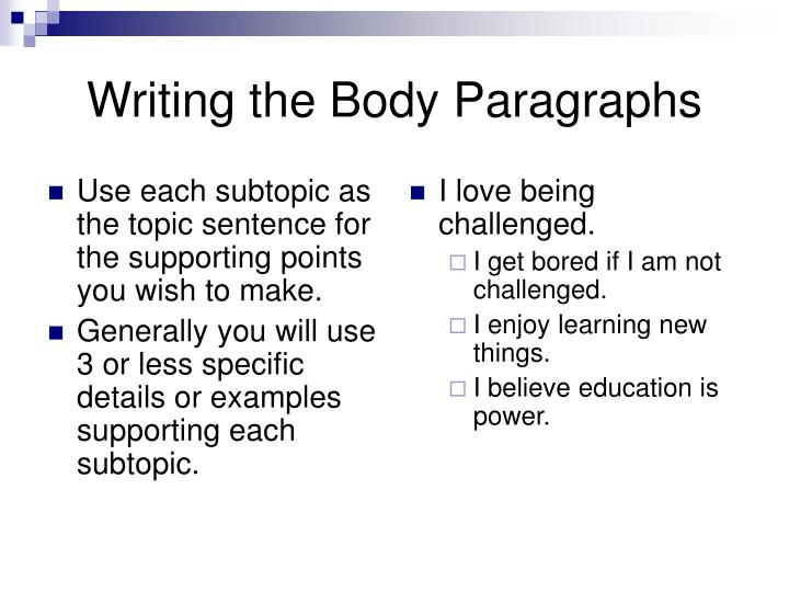 Use each subtopic as the topic sentence for the supporting points you wish to make.