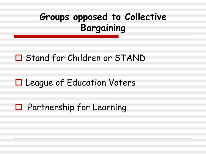 Groups opposed to Collective                     Bargaining