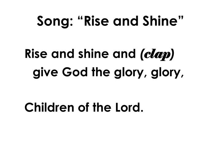 "Song: ""Rise and Shine"""