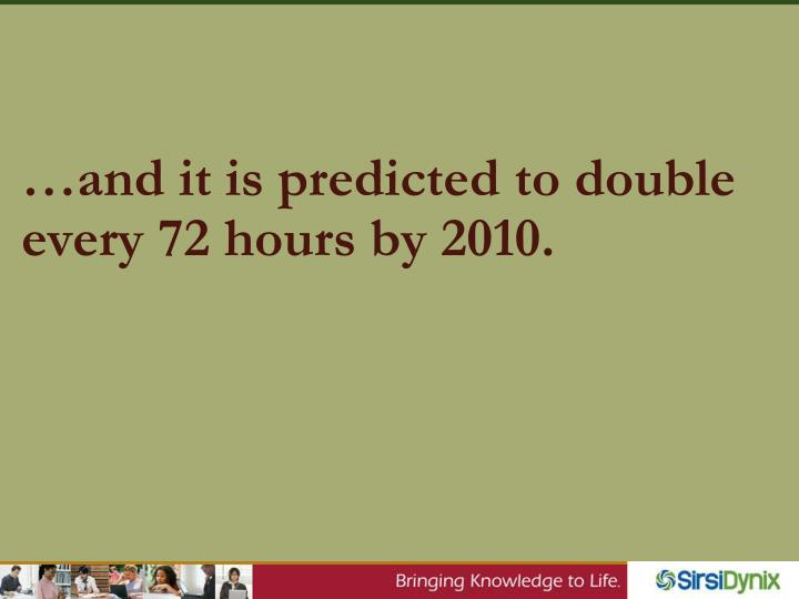 …and it is predicted to double every 72 hours by 2010.