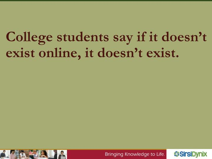 College students say if it doesn't exist online, it doesn't exist.