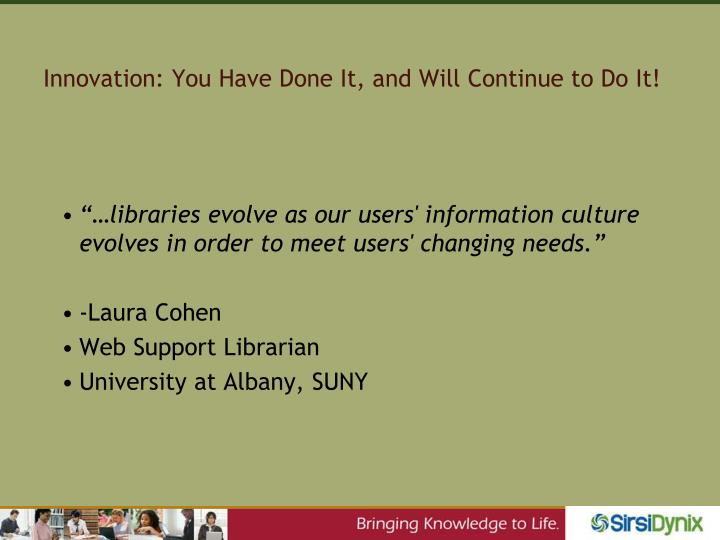 Innovation: You Have Done It, and Will Continue to Do It!