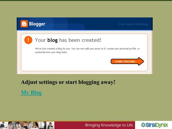 Adjust settings or start blogging away!