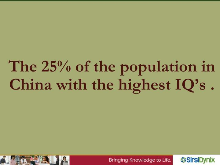 The 25 of the population in china with the highest iq s
