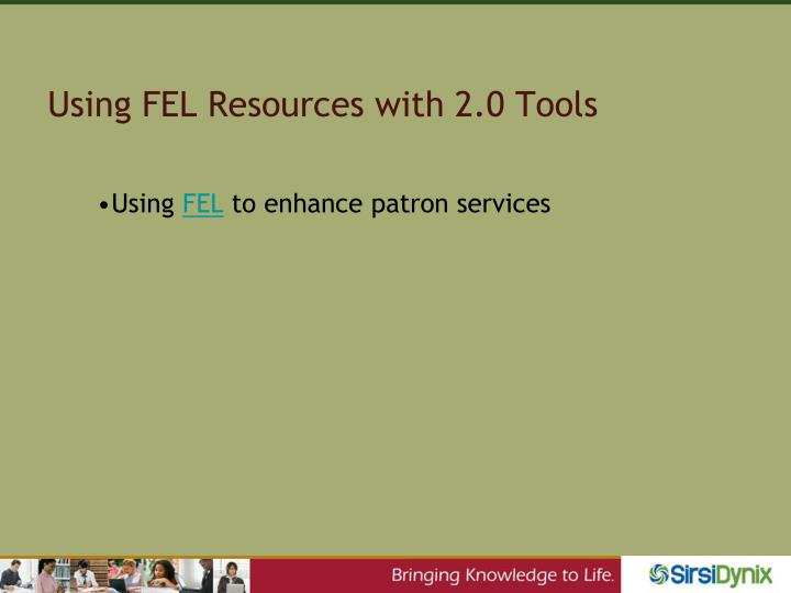 Using FEL Resources with 2.0 Tools