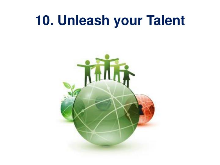 10. Unleash your Talent