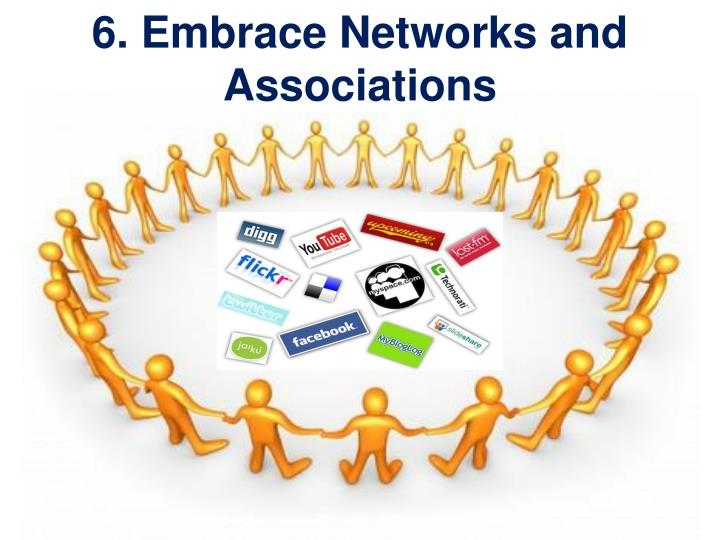 6. Embrace Networks and Associations