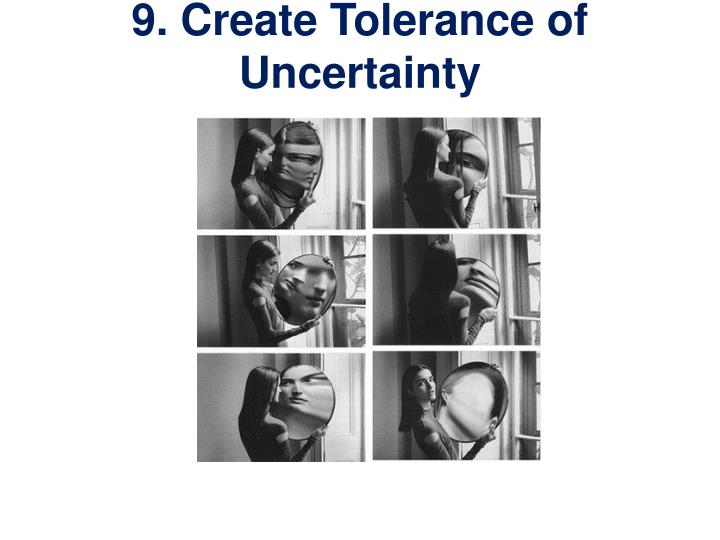 9. Create Tolerance of Uncertainty