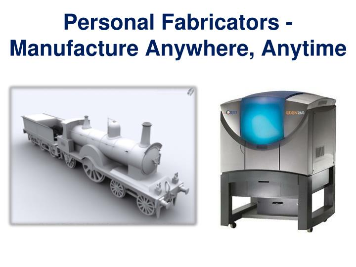 Personal Fabricators - Manufacture Anywhere, Anytime