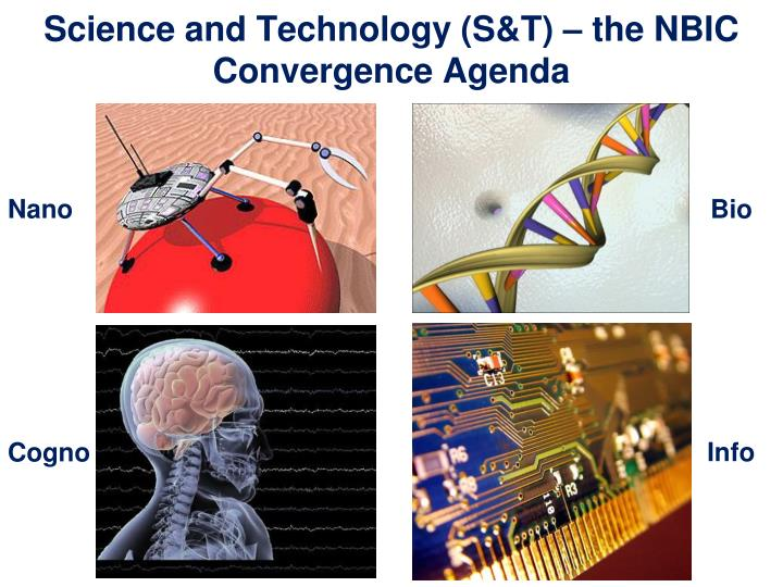 Science and Technology (S&T) – the NBIC Convergence Agenda