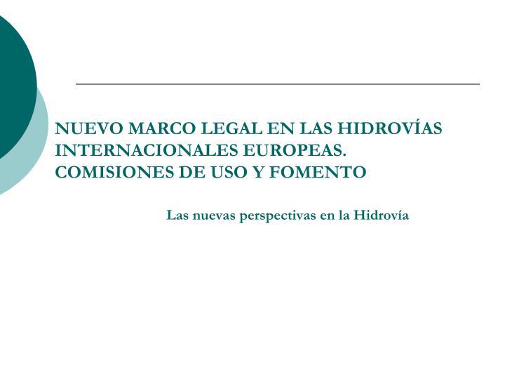 NUEVO MARCO LEGAL EN LAS HIDROVÍAS INTERNACIONALES EUROPEAS. COMISIONES DE USO Y FOMENTO