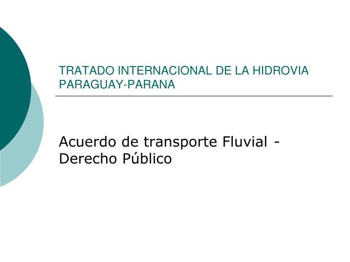 TRATADO INTERNACIONAL DE LA HIDROVIA PARAGUAY-PARANA