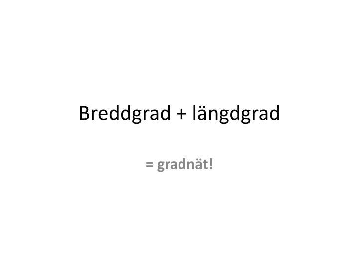 Breddgrad + längdgrad