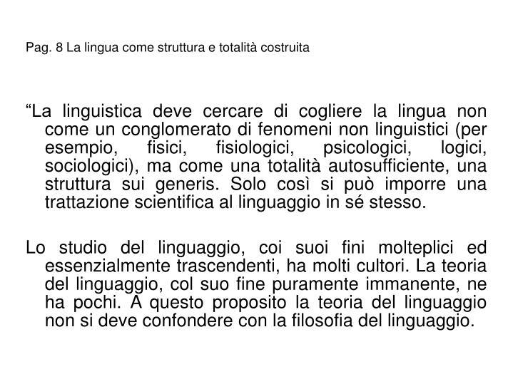 Pag. 8 La lingua come struttura e totalit costruita