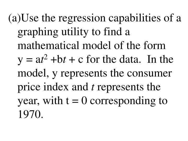 Use the regression capabilities of a graphing utility to find a mathematical model of the form    y = a
