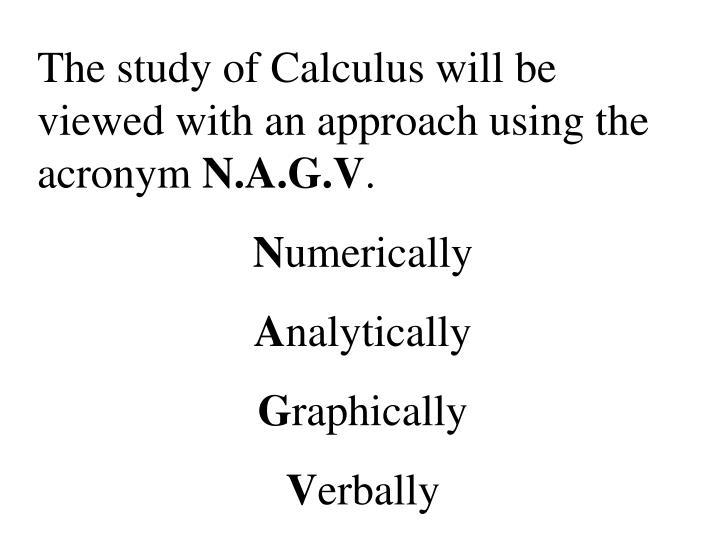 The study of Calculus will be viewed with an approach using the acronym