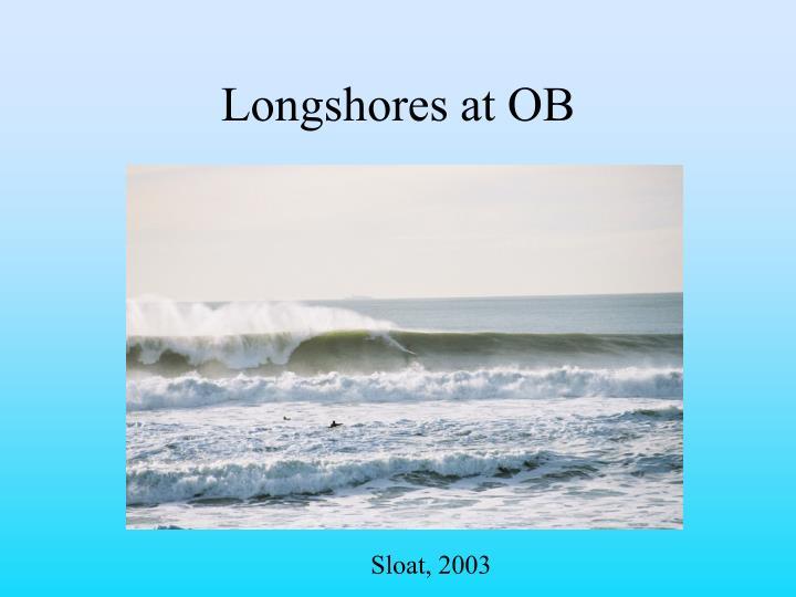 Longshores at OB