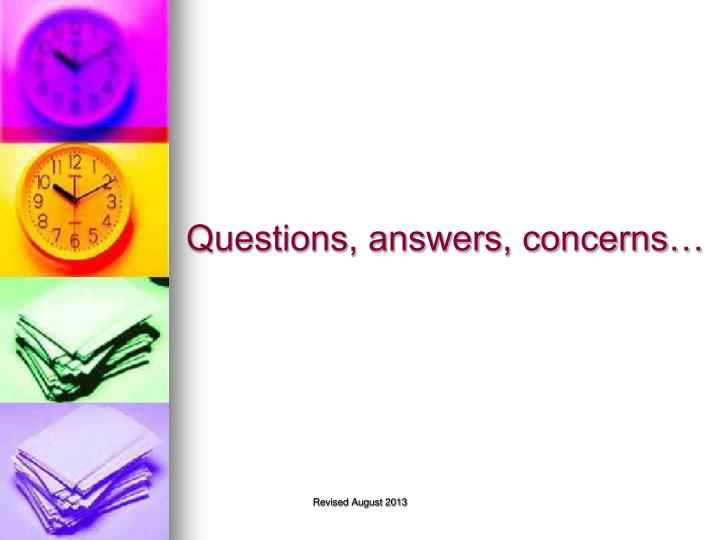 Questions, answers, concerns…