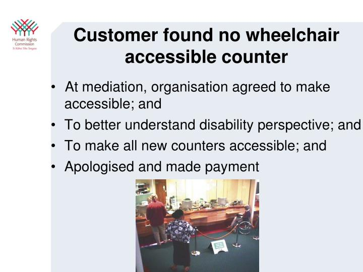 Customer found no wheelchair accessible counter