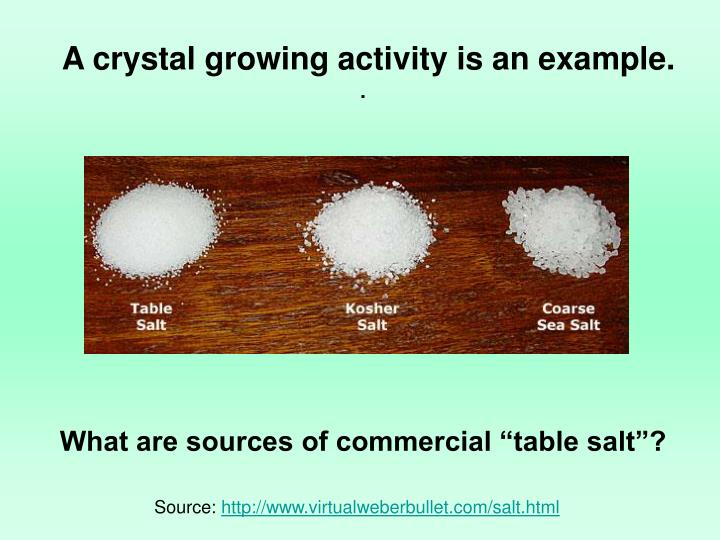 A crystal growing activity is an example.