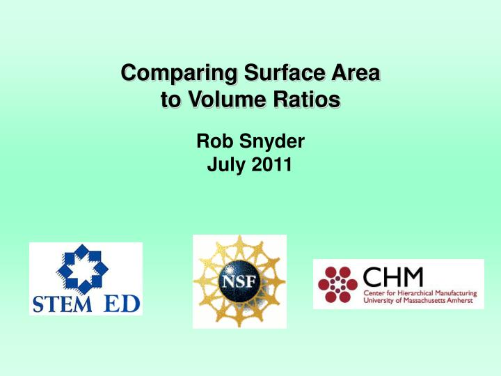 Comparing surface area to volume ratios rob snyder july 2011
