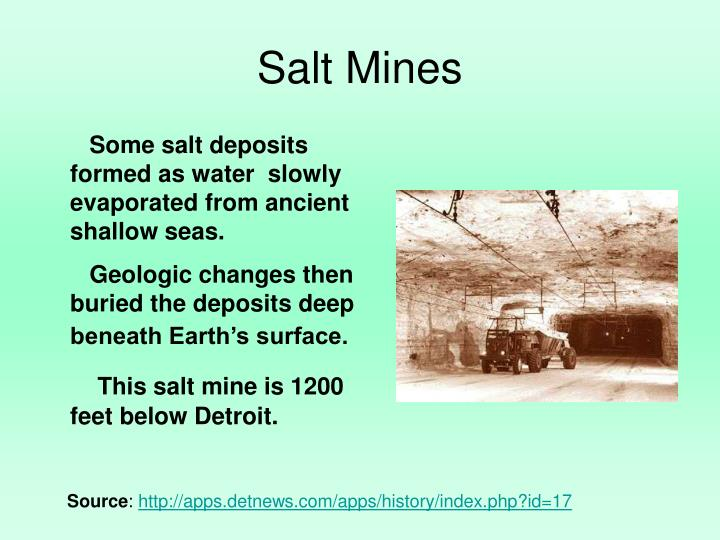Some salt deposits formed as water  slowly evaporated from ancient shallow seas.