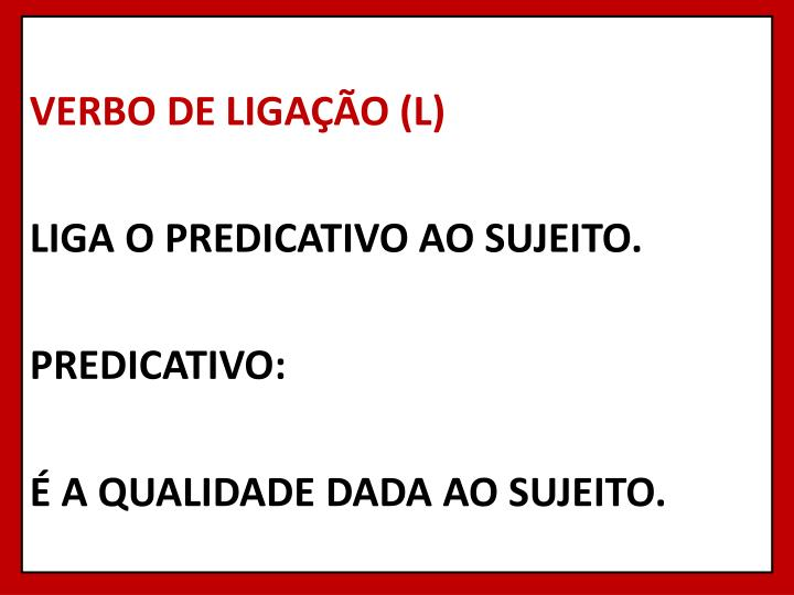VERBO DE LIGAÇÃO (L)