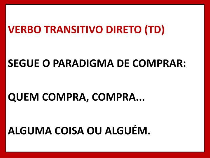 VERBO TRANSITIVO DIRETO (TD)