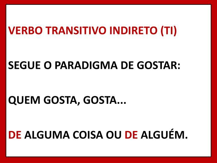 VERBO TRANSITIVO INDIRETO (TI)