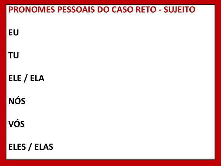 PRONOMES PESSOAIS DO CASO RETO - SUJEITO