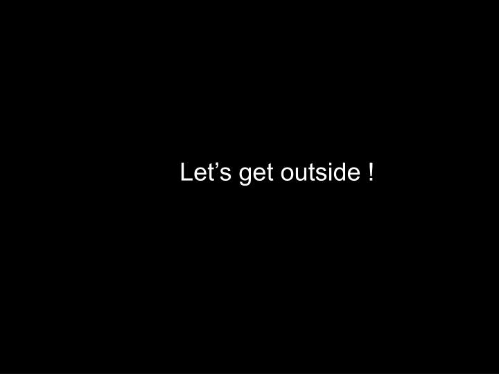 Let's get outside !