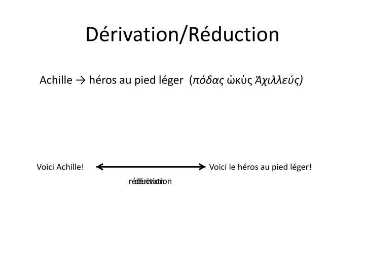 Dérivation/Réduction