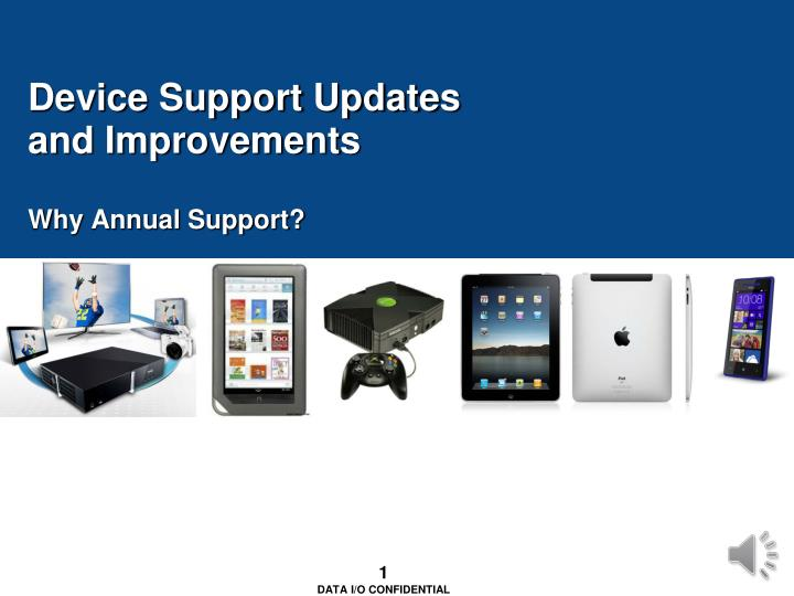 Device support updates and improvements why annual support