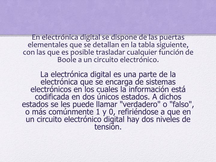 En electrónica digital se dispone de las puertas elementales que se detallan en la tabla siguiente