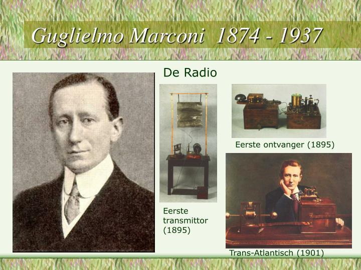 Guglielmo Marconi  1874 - 1937